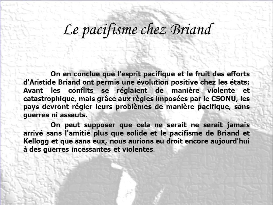 7 7 Le pacifisme chez Briand On en conclue que l'esprit pacifique et le fruit des efforts d'Aristide Briand ont permis une évolution positive chez les