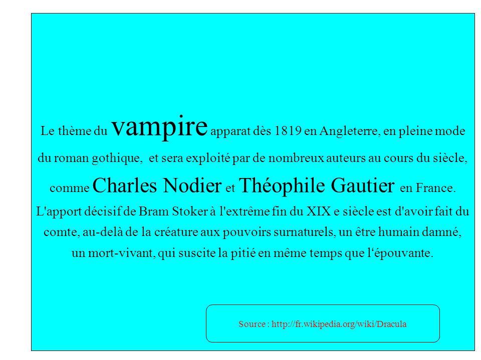 Le thème du vampire apparat dès 1819 en Angleterre, en pleine mode du roman gothique, et sera exploité par de nombreux auteurs au cours du siècle, com