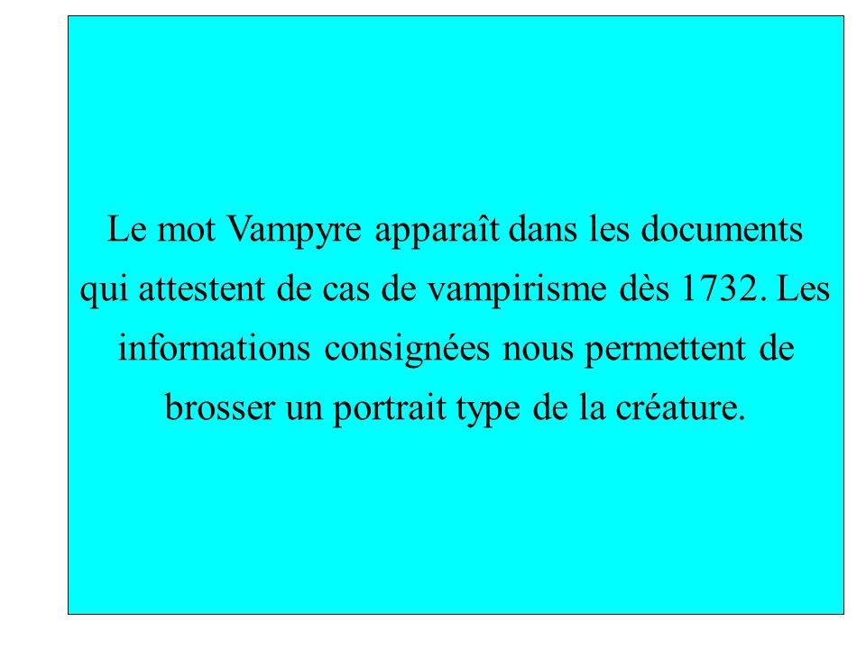 Le mot Vampyre apparaît dans les documents qui attestent de cas de vampirisme dès 1732. Les informations consignées nous permettent de brosser un port