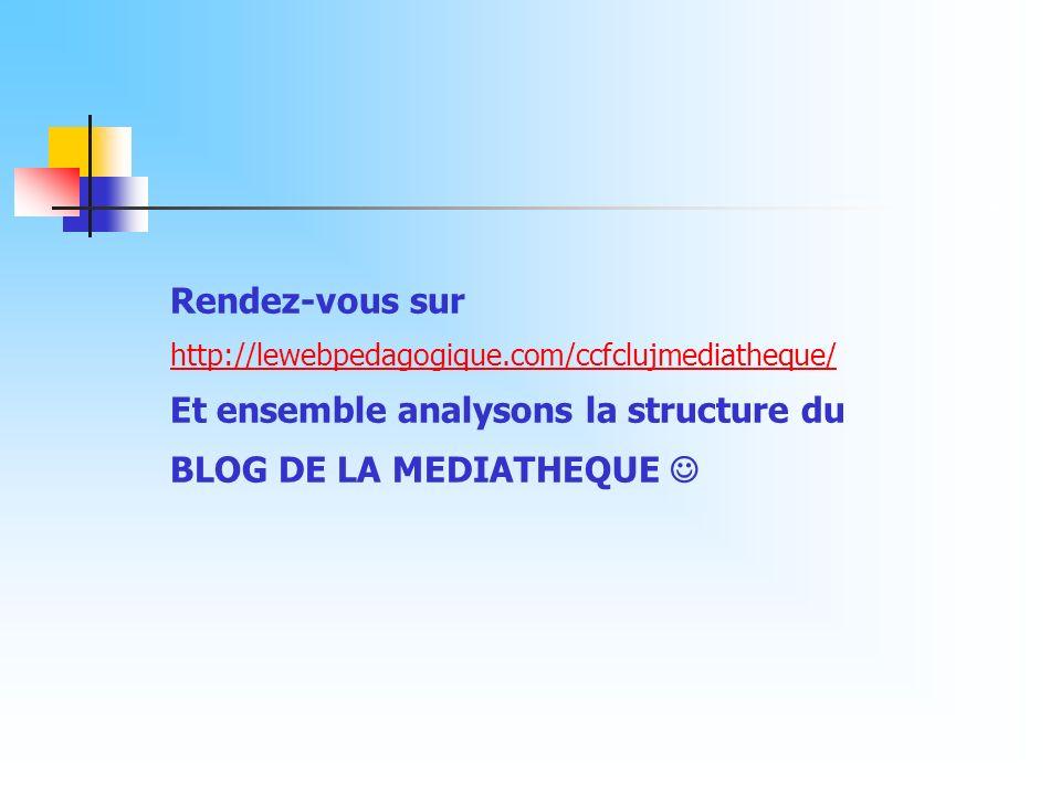 Rendez-vous sur http://lewebpedagogique.com/ccfclujmediatheque/ http://lewebpedagogique.com/ccfclujmediatheque/ Et ensemble analysons la structure du
