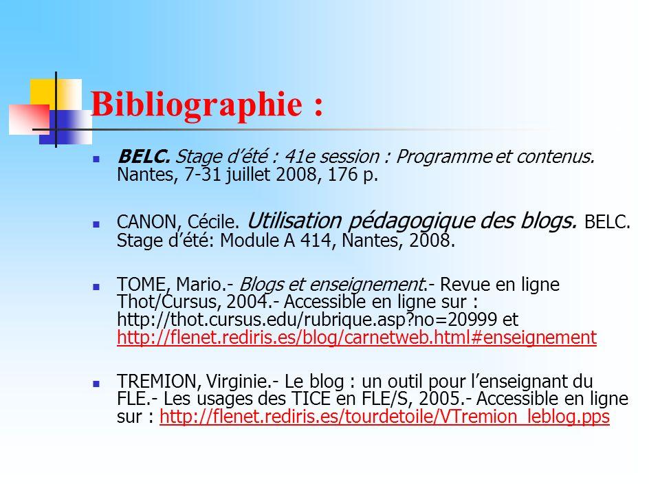 Bibliographie : BELC. Stage dété : 41e session : Programme et contenus. Nantes, 7-31 juillet 2008, 176 p. CANON, Cécile. Utilisation pédagogique des b
