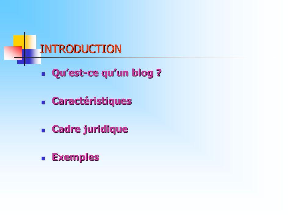 INTRODUCTION Quest-ce quun blog ? Quest-ce quun blog ? Caractéristiques Caractéristiques Cadre juridique Cadre juridique Exemples Exemples
