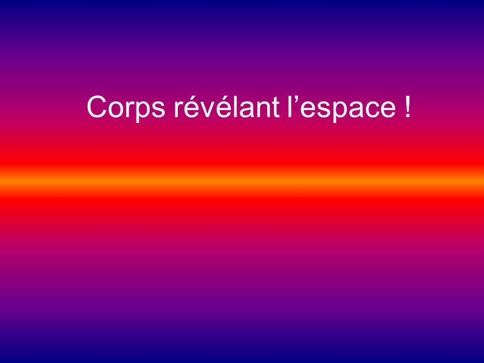 Corps révélant lespace !
