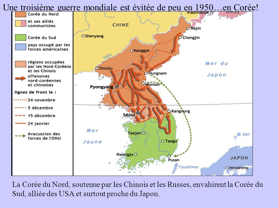 Une troisième guerre mondiale est évitée de peu en 1950…en Corée! La Corée du Nord, soutenue par les Chinois et les Russes, envahirent la Corée du Sud