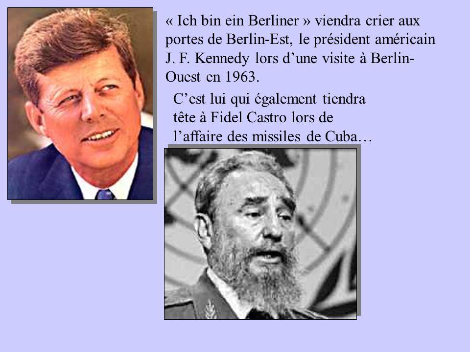 « Ich bin ein Berliner » viendra crier aux portes de Berlin-Est, le président américain J. F. Kennedy lors dune visite à Berlin- Ouest en 1963. Cest l