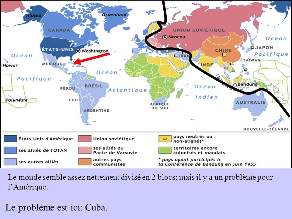 Le monde semble assez nettement divisé en 2 blocs; mais il y a un problème pour lAmérique. Le problème est ici: Cuba.