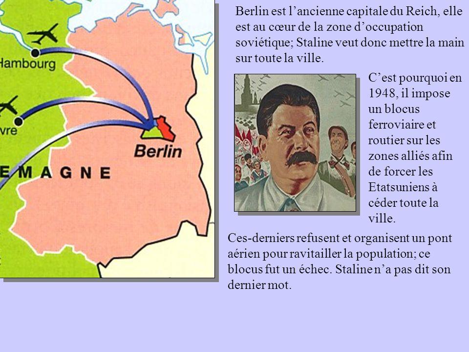 Berlin est lancienne capitale du Reich, elle est au cœur de la zone doccupation soviétique; Staline veut donc mettre la main sur toute la ville. Cest