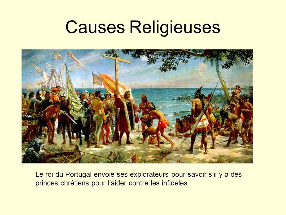Causes Religieuses Le roi du Portugal envoie ses explorateurs pour savoir sil y a des princes chrétiens pour laider contre les infidèles
