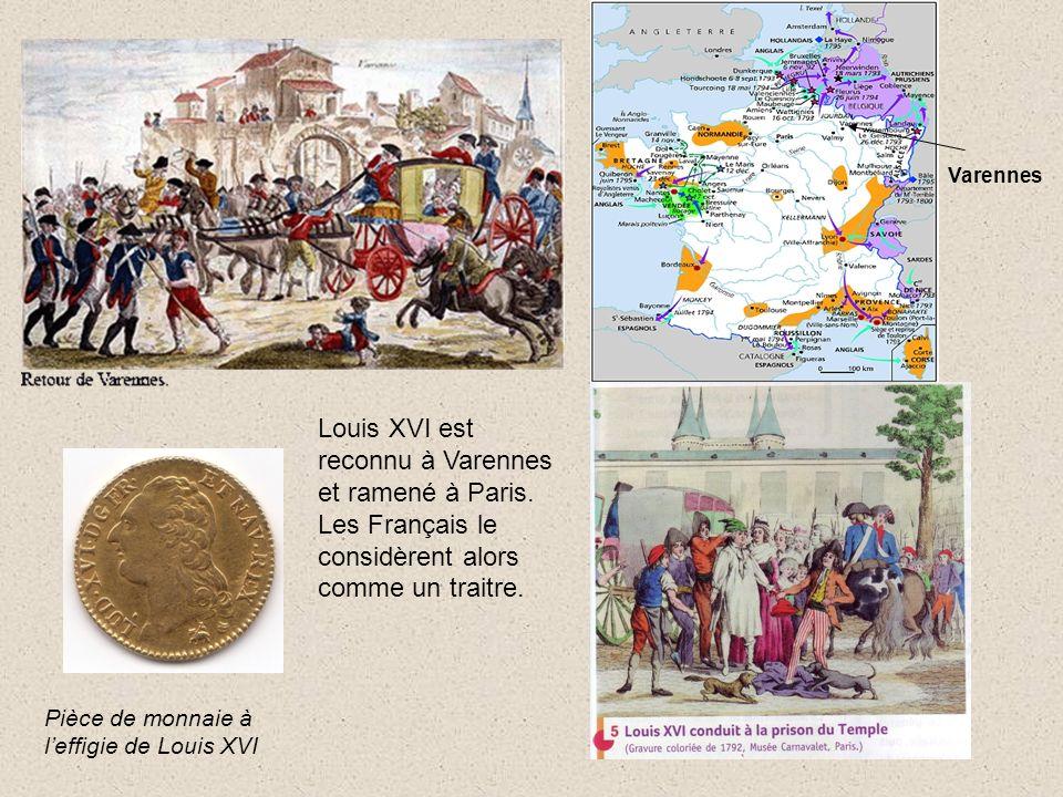 Varennes Pièce de monnaie à leffigie de Louis XVI Louis XVI est reconnu à Varennes et ramené à Paris. Les Français le considèrent alors comme un trait