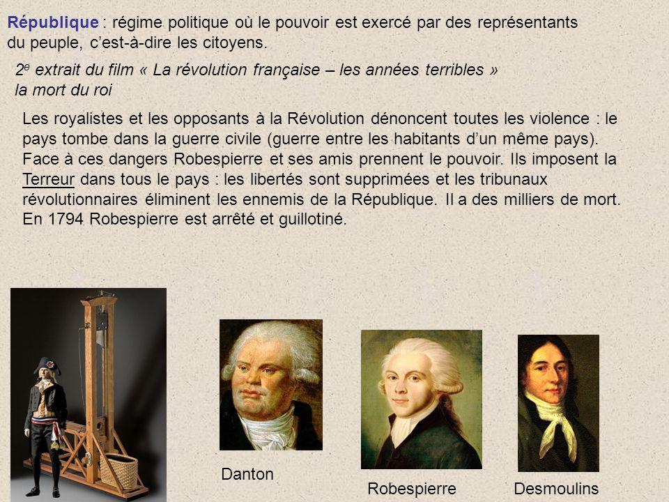 République : régime politique où le pouvoir est exercé par des représentants du peuple, cest-à-dire les citoyens. 2 e extrait du film « La révolution