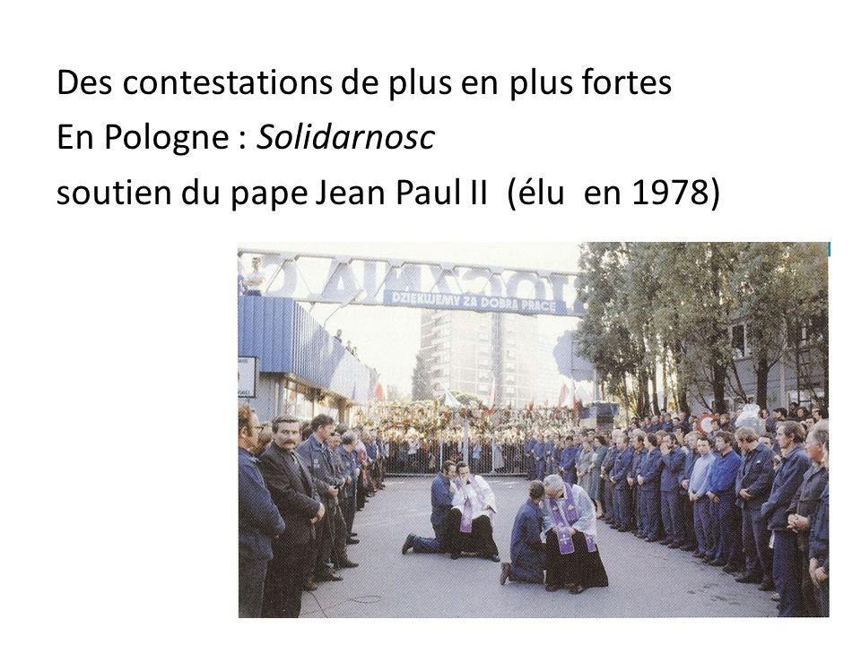Des contestations de plus en plus fortes En Pologne : Solidarnosc soutien du pape Jean Paul II (élu en 1978)