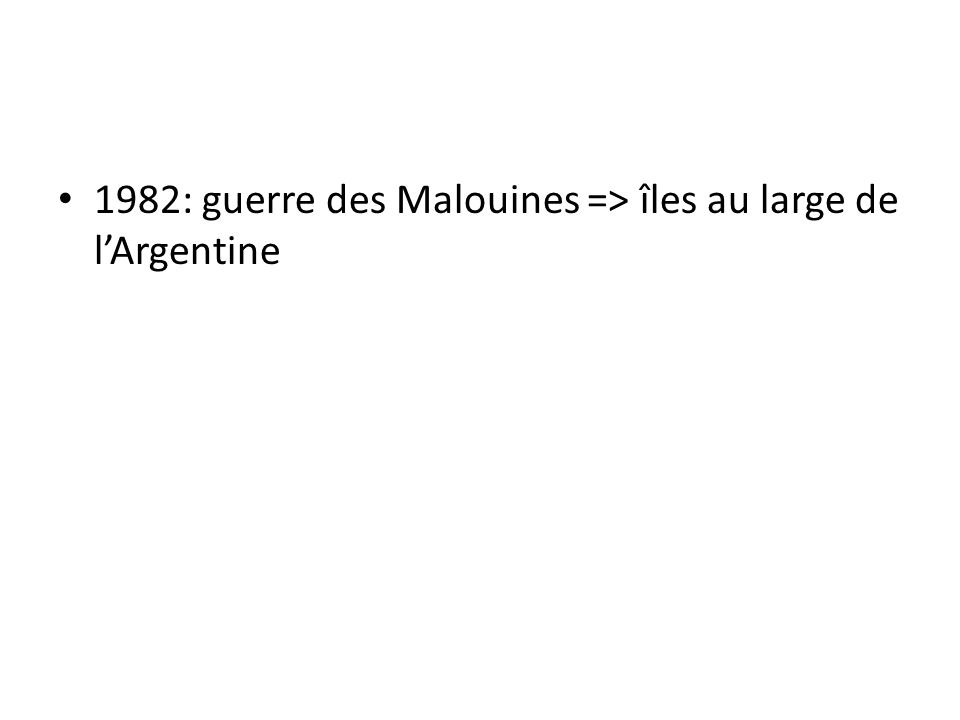 1982: guerre des Malouines => îles au large de lArgentine