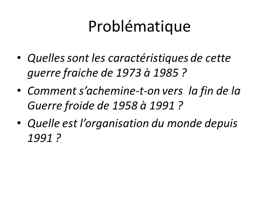 Problématique Quelles sont les caractéristiques de cette guerre fraiche de 1973 à 1985 .