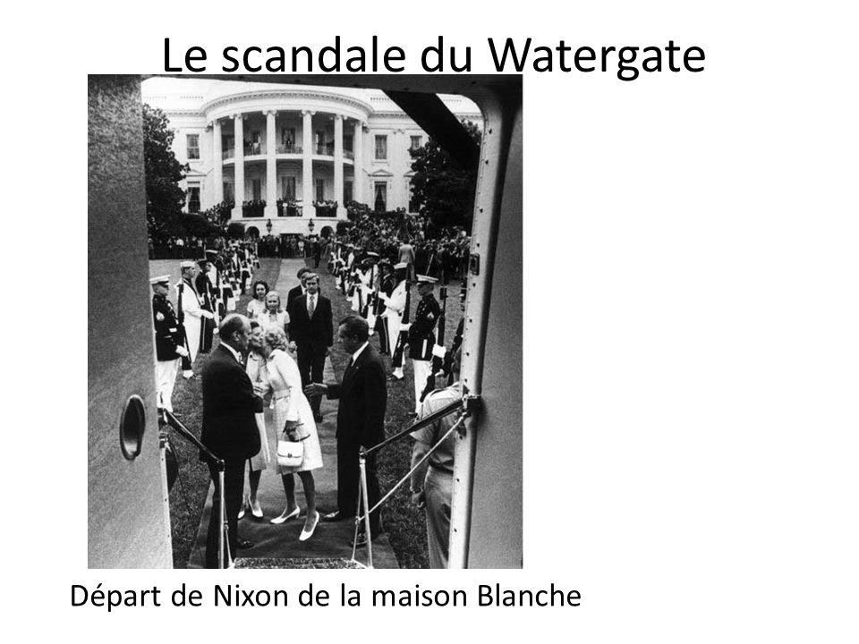 Le scandale du Watergate Départ de Nixon de la maison Blanche