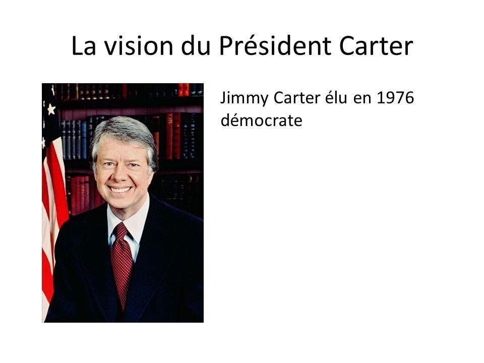 La vision du Président Carter Jimmy Carter élu en 1976 démocrate