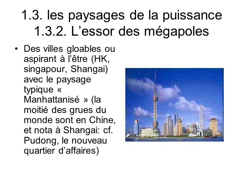 1.3. les paysages de la puissance 1.3.2. Lessor des mégapoles Des villes gloables ou aspirant à lêtre (HK, singapour, Shangai) avec le paysage typique