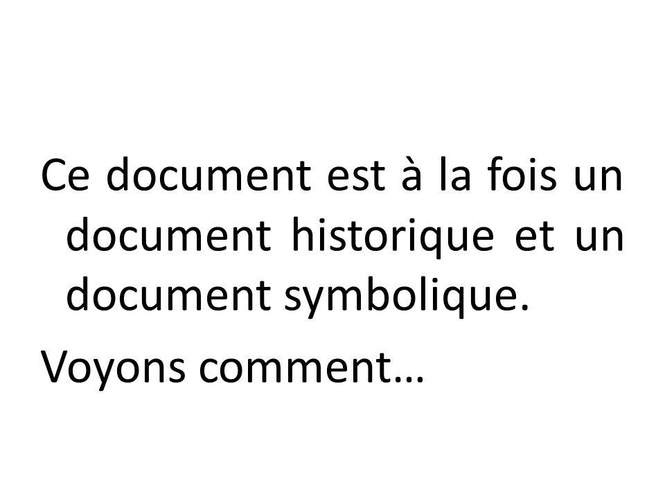 Ce document est à la fois un document historique et un document symbolique. Voyons comment…