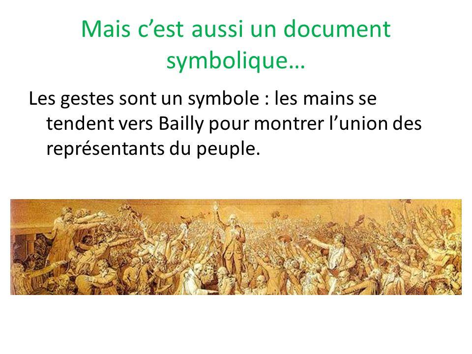 Mais cest aussi un document symbolique… Les gestes sont un symbole : les mains se tendent vers Bailly pour montrer lunion des représentants du peuple.