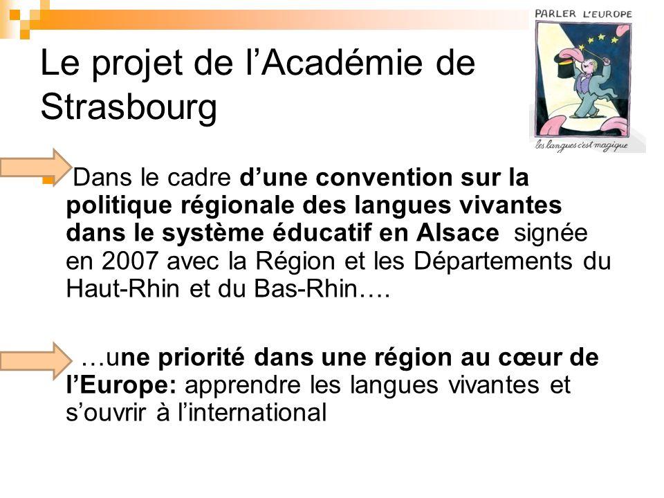 Le projet de lAcadémie de Strasbourg Dans le cadre dune convention sur la politique régionale des langues vivantes dans le système éducatif en Alsace