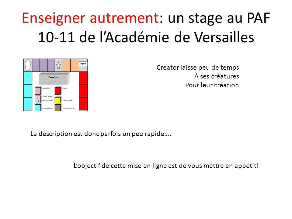 Enseigner autrement: un stage au PAF 10-11 de lAcadémie de Versailles Creator laisse peu de temps À ses créatures Pour leur création La description est donc parfois un peu rapide….