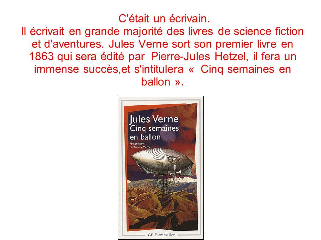 C'était un écrivain. Il écrivait en grande majorité des livres de science fiction et d'aventures. Jules Verne sort son premier livre en 1863 qui sera