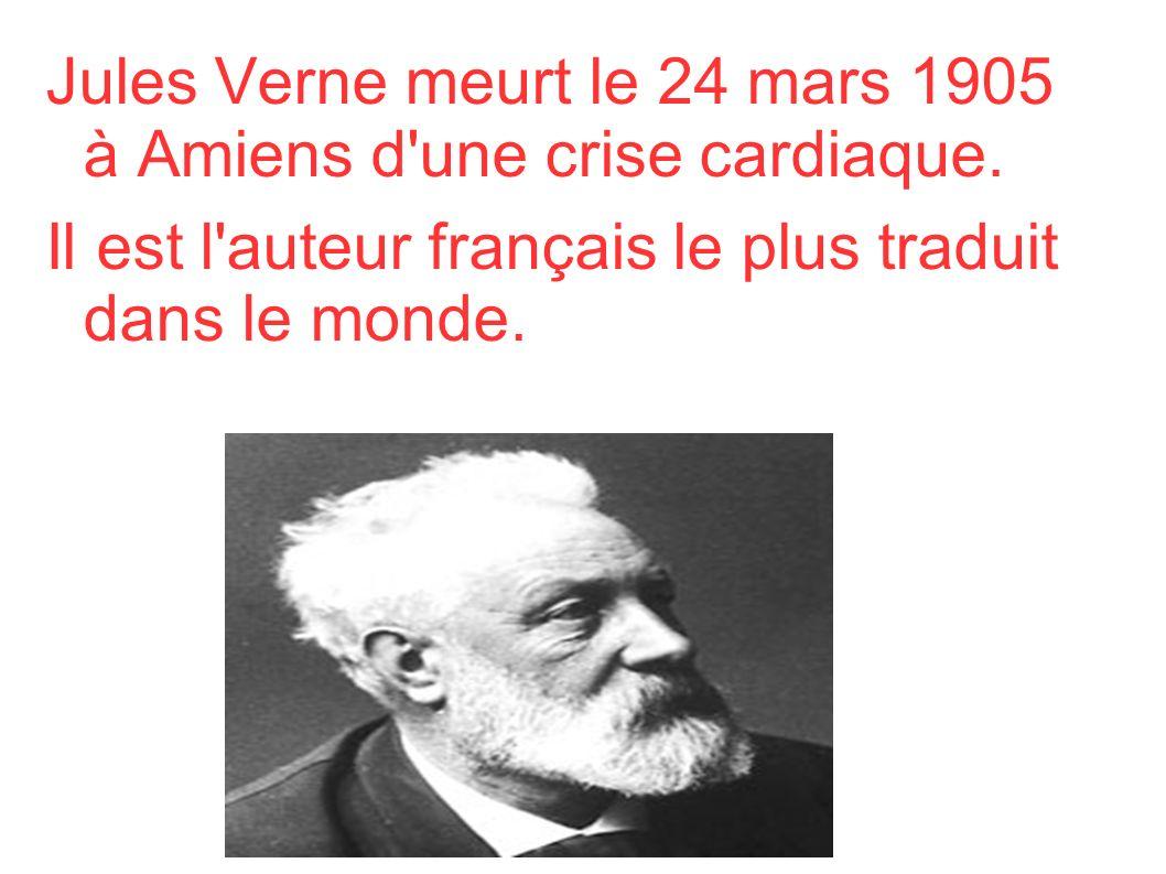 o Jules Verne meurt le 24 mars 1905 à Amiens d'une crise cardiaque. Il est l'auteur français le plus traduit dans le monde.