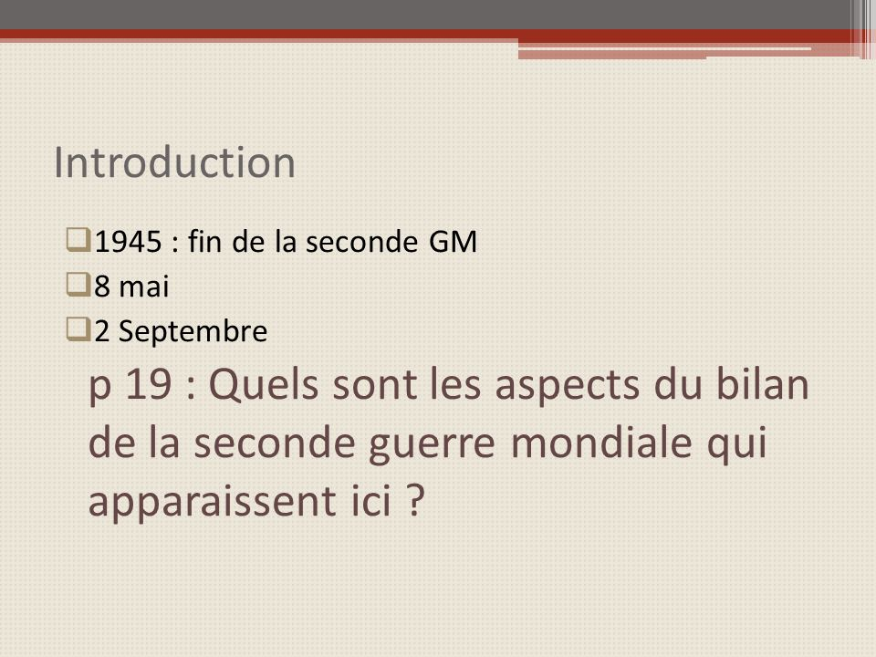 Introduction 1945 : fin de la seconde GM 8 mai 2 Septembre p 19 : Quels sont les aspects du bilan de la seconde guerre mondiale qui apparaissent ici ?