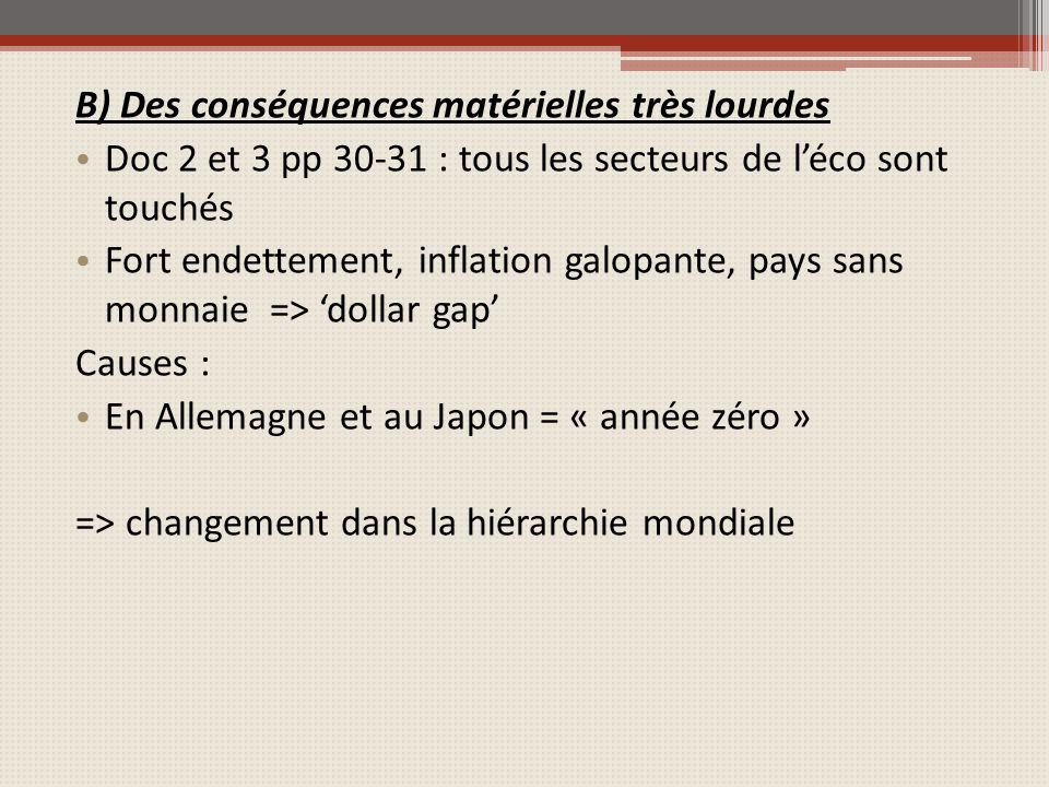 B) Des conséquences matérielles très lourdes Doc 2 et 3 pp 30-31 : tous les secteurs de léco sont touchés Fort endettement, inflation galopante, pays