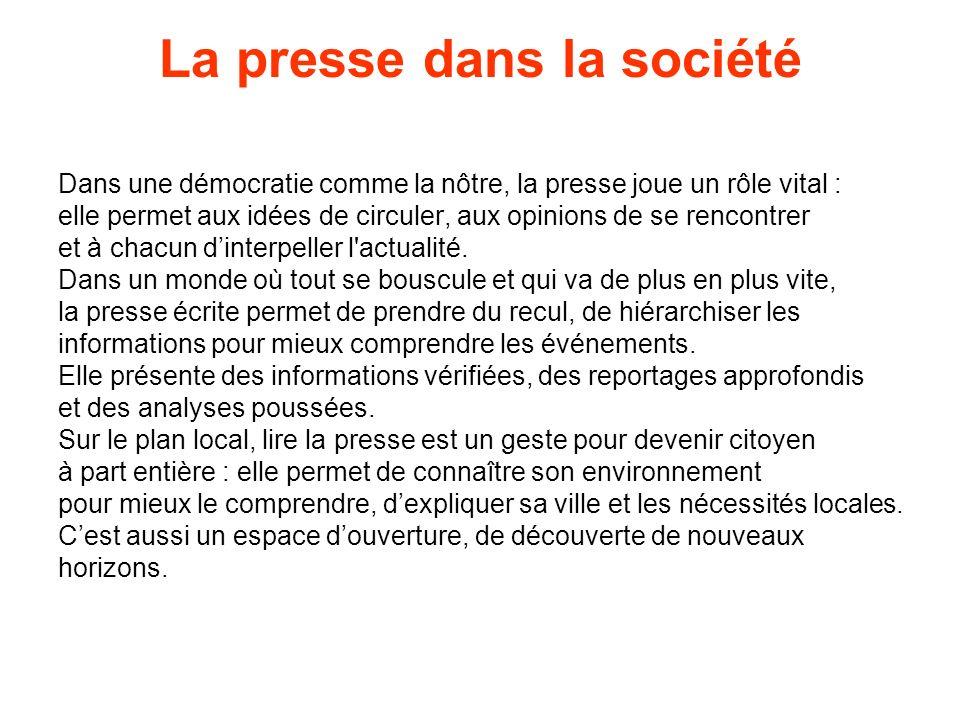 La presse dans la société Dans une démocratie comme la nôtre, la presse joue un rôle vital : elle permet aux idées de circuler, aux opinions de se rencontrer et à chacun dinterpeller l actualité.