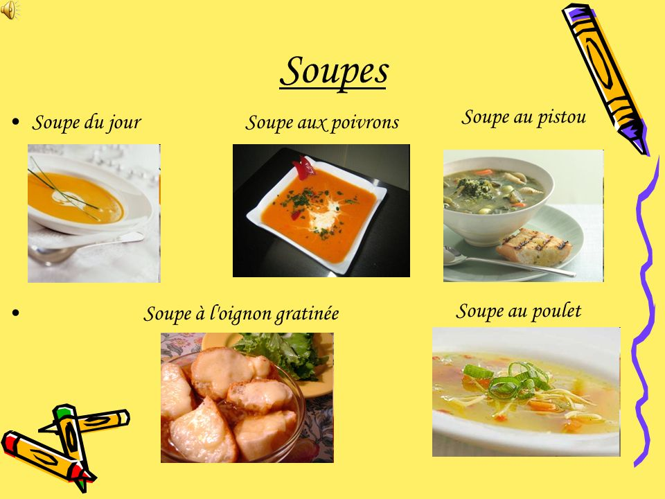 Soupes Soupe du jour Soupe à l'oignon gratinée Soupe au pistou Soupe au poulet Soupe aux poivrons