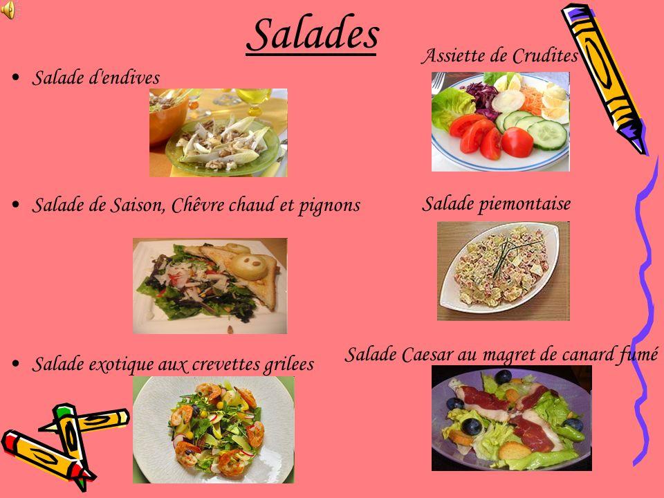 Salades Salade d'endives Salade de Saison, Chêvre chaud et pignons Salade exotique aux crevettes grilees Assiette de Crudites Salade Caesar au magret