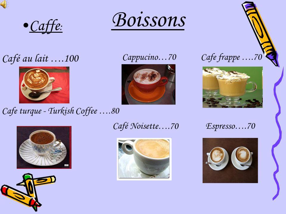Boissons Caffe : Café au lait ….100 Cafe turque - Turkish Coffee ….80 Cafe frappe ….70 Café Noisette….70 Cappucino…70 Espresso….70