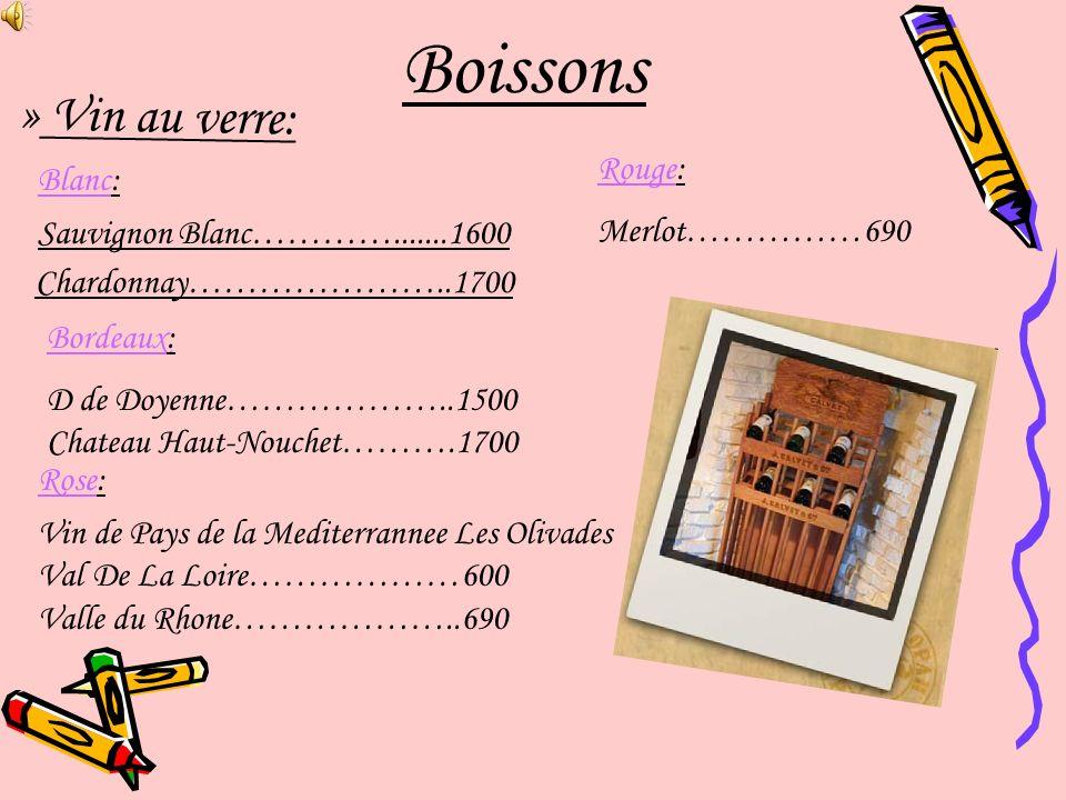 Boissons » Vin au verre: Blanc: Sauvignon Blanc………….......1600 Chardonnay…………………..1700 Rouge: Merlot……………690 Bordeaux: D de Doyenne………………..1500 Chatea