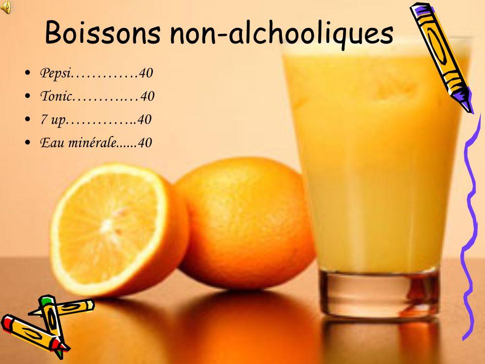 Pepsi………….40 Tonic……….…40 7 up…………..40 Eau minérale......40 Boissons non-alchooliques