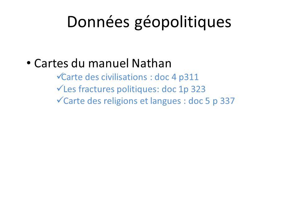 Cartes du manuel Nathan Carte des civilisations : doc 4 p311 Les fractures politiques: doc 1p 323 Carte des religions et langues : doc 5 p 337 Données géopolitiques