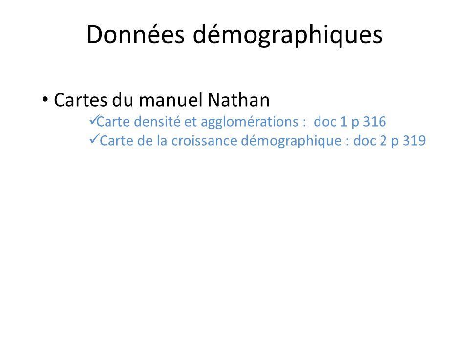 Cartes du manuel Nathan Carte densité et agglomérations : doc 1 p 316 Carte de la croissance démographique : doc 2 p 319 Données démographiques