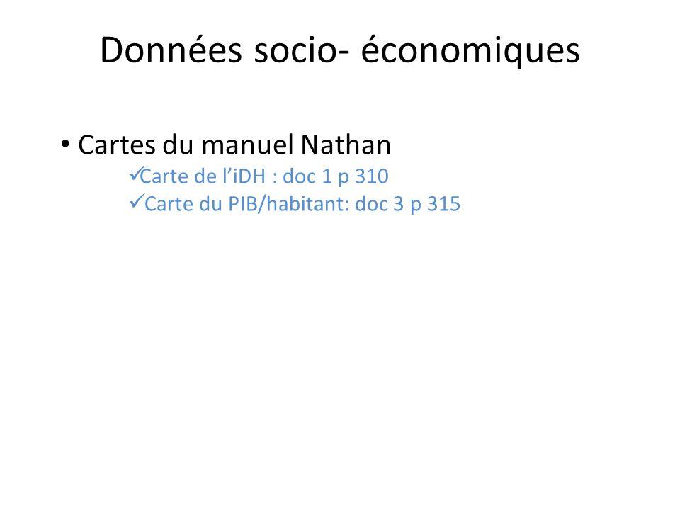 Cartes du manuel Nathan Carte de liDH : doc 1 p 310 Carte du PIB/habitant: doc 3 p 315 Données socio- économiques