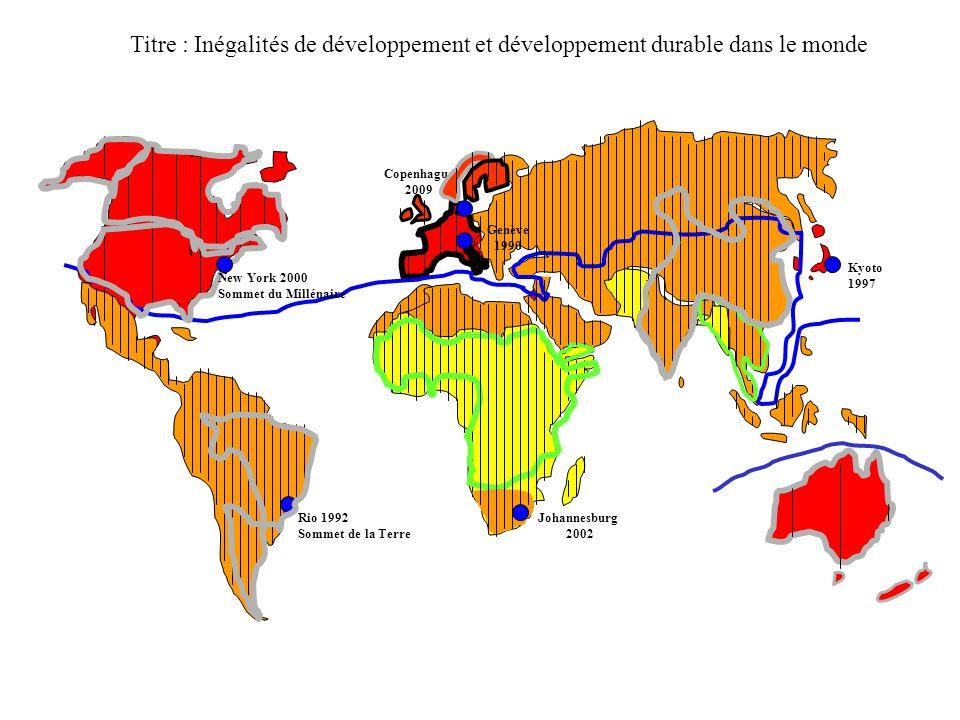 Titre : Inégalités de développement et développement durable dans le monde Rio 1992 Sommet de la Terre Kyoto 1997 Copenhague 2009 New York 2000 Sommet