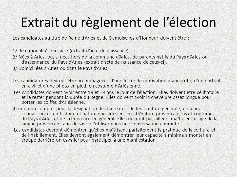 La candidature -Seule la commission de lélection de la Reine dArles (composée de 4 personnes) sera habilitée à examiner les dossiers de candidatures, et se réserve le droit de refuser toute candidature qui ne serait pas conforme au présent règlement.