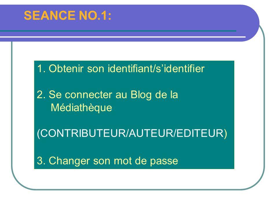 SEANCE NO.1: 1. Obtenir son identifiant/sidentifier 2. Se connecter au Blog de la Médiathèque (CONTRIBUTEUR/AUTEUR/EDITEUR) 3. Changer son mot de pass