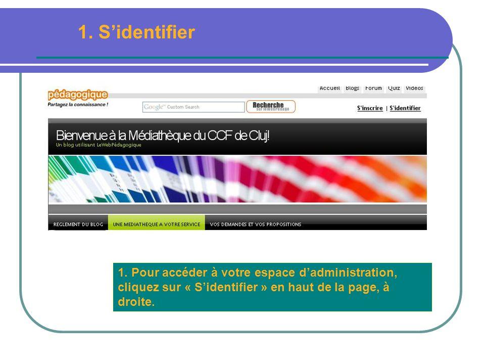 1. Pour accéder à votre espace dadministration, cliquez sur « Sidentifier » en haut de la page, à droite. 1. Sidentifier
