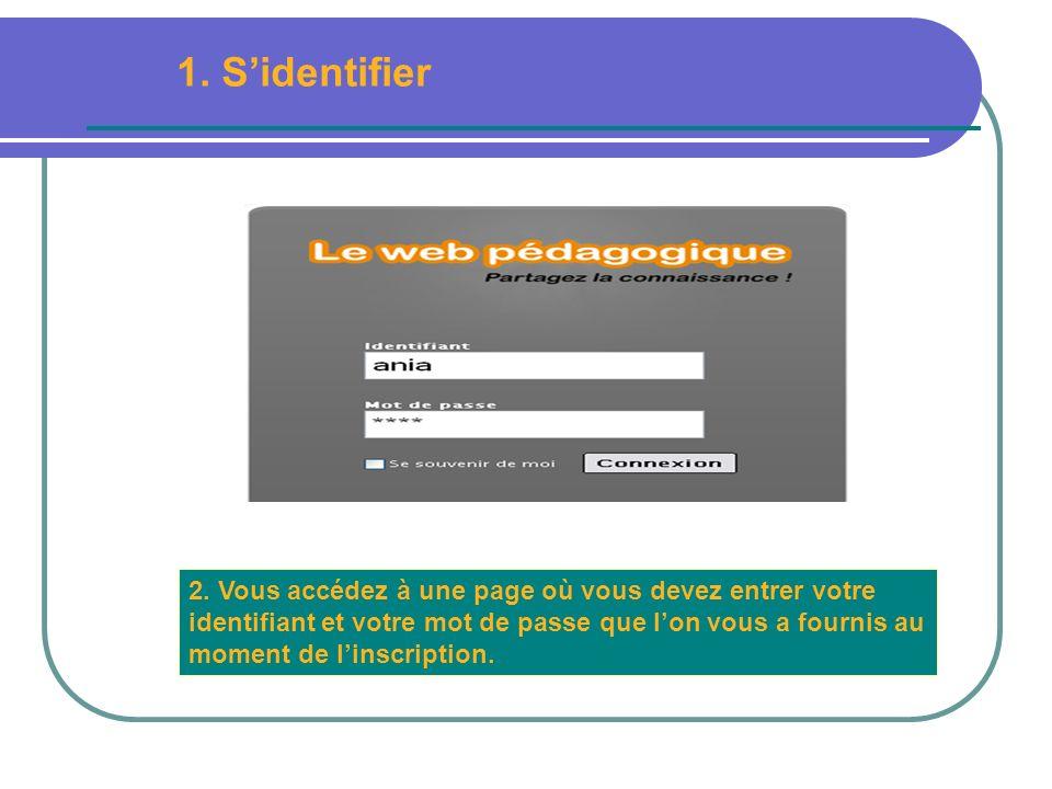 2. Vous accédez à une page où vous devez entrer votre identifiant et votre mot de passe que lon vous a fournis au moment de linscription. 1. Sidentifi