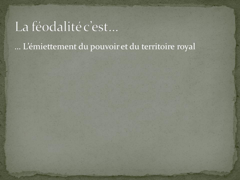 … Lémiettement du pouvoir et du territoire royal