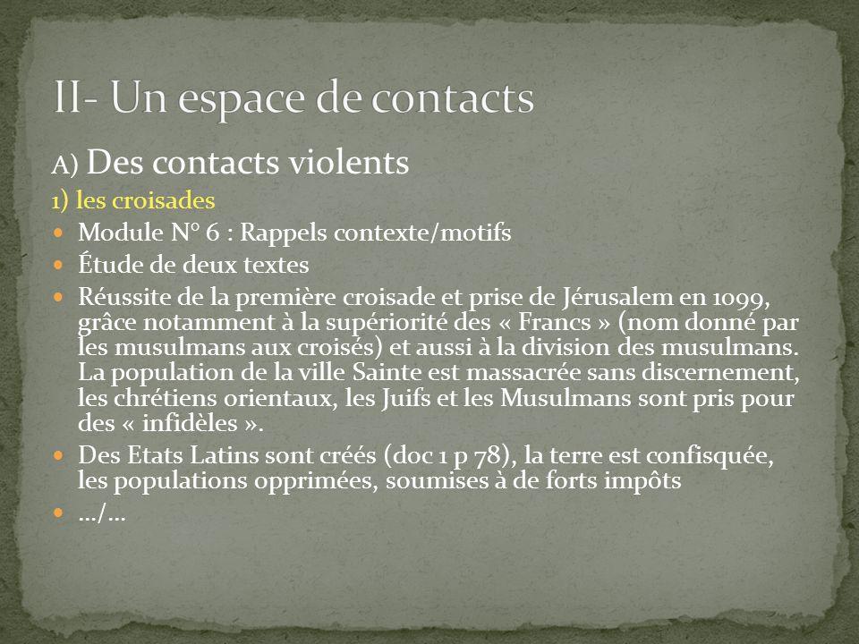 A) Des contacts violents 1) les croisades Module N° 6 : Rappels contexte/motifs Étude de deux textes Réussite de la première croisade et prise de Jéru