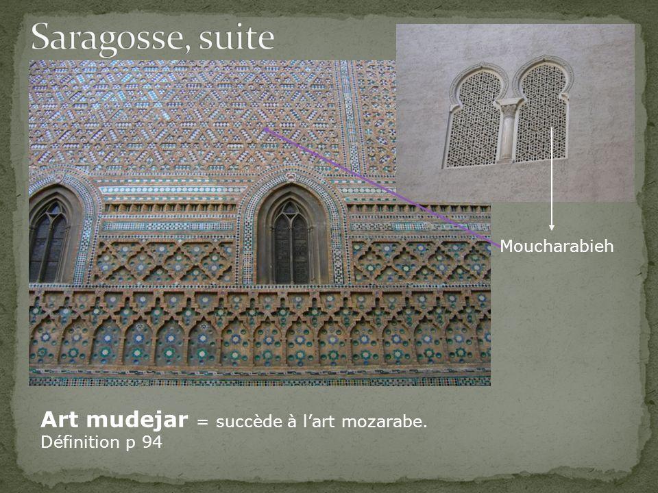 Art mudejar = succède à lart mozarabe. Définition p 94 Moucharabieh