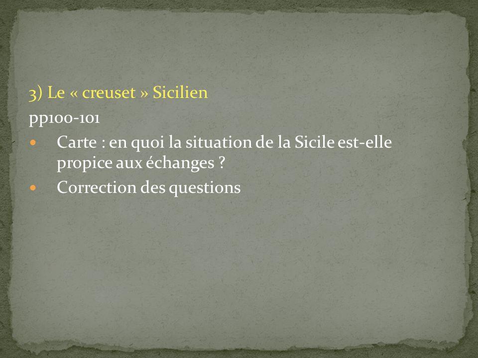3) Le « creuset » Sicilien pp100-101 Carte : en quoi la situation de la Sicile est-elle propice aux échanges ? Correction des questions