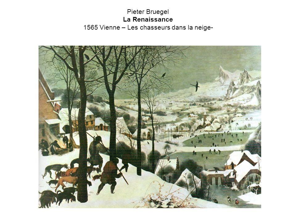 Pieter Bruegel La Renaissance 1565 Vienne – Les chasseurs dans la neige-