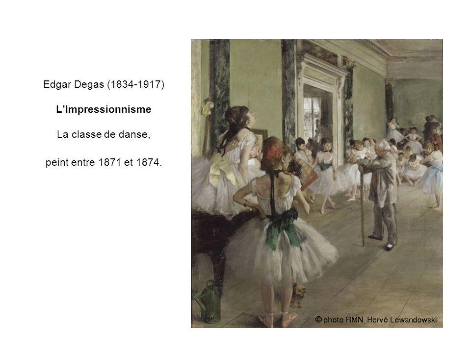 Edgar Degas (1834-1917) LImpressionnisme La classe de danse, peint entre 1871 et 1874.