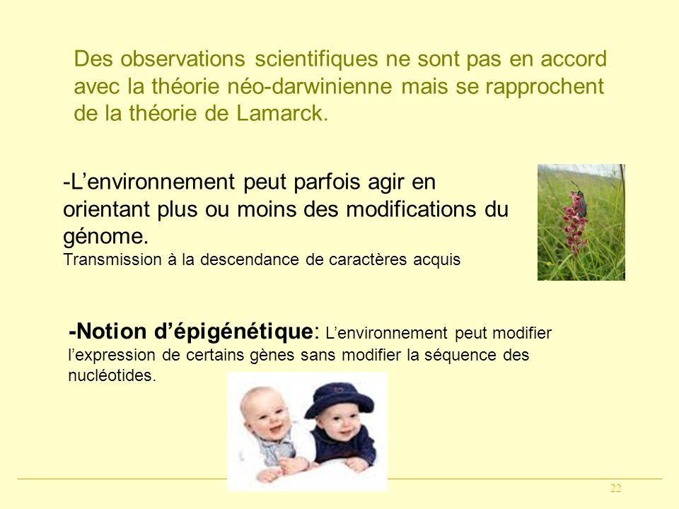 22 Des observations scientifiques ne sont pas en accord avec la théorie néo-darwinienne mais se rapprochent de la théorie de Lamarck. -Lenvironnement