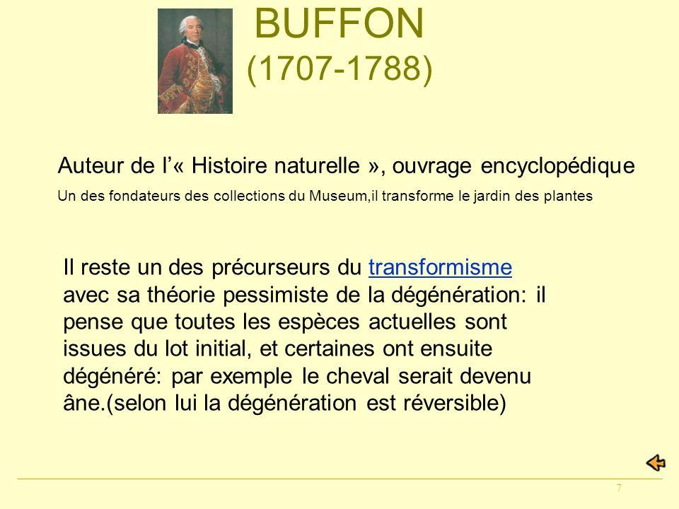7 BUFFON (1707-1788) Auteur de l« Histoire naturelle », ouvrage encyclopédique Un des fondateurs des collections du Museum,il transforme le jardin des